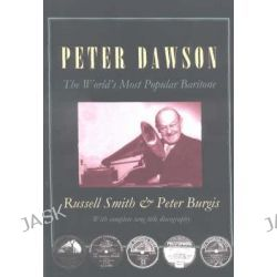 Peter Dawson, The World's Most Popular Baritone by Russell Smith, 9780868196039.