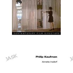 Philip Kaufman, Contemporary Film Directors by Annette Insdorf, 9780252078460.
