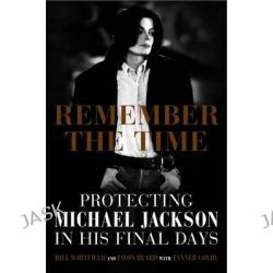 Remember the Time, Protecting Michael Jackson in His Final Days by Bill Whitfield, 9781602862500.