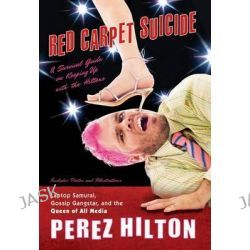 Red Carpet Suicide, A Survival Guide on Keeping Up with the Hiltons by Perez Hilton, 9780451225214.