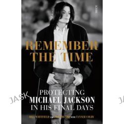 Remember the Time, Protecting Michael Jackson In His Final Days by Bill Whitfield, 9781925106268.