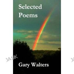 Selected Poems by Gary Walters, 9781478262237.