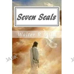 Seven Seals by Walter R Mills, 9781470137007. Po angielsku