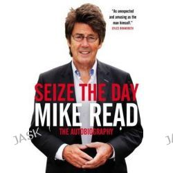 Seize the Day, The Autobiography by Mike Read, 9781849547673. Po angielsku