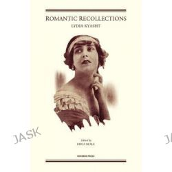 Romantic Recollections by Lydia Kyasht, 9781906830205.