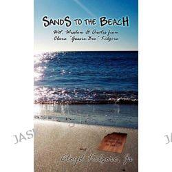 Sands to the Beach by Jr Cloyd Kilgore, 9781882918409.