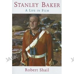 Stanley Baker, A Life in Film by Robert Shail, 9780708321263.