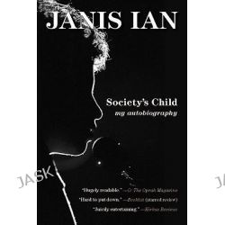 Society's Child, My Autobiography by Janis Ian, 9781585427499.