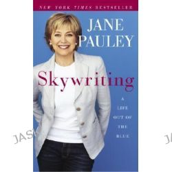 Skywriting, A Life Out of the Blue by Jane Pauley, 9780812971538.