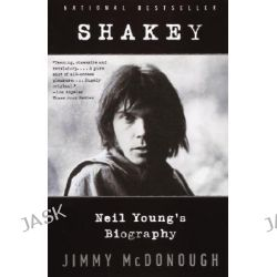 Shakey, Neil Young's Biography by Jimmy McDonough, 9780679750963.