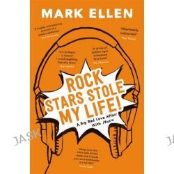 Rock Stars Stole My Life!, A Big Bad Love Affair with Music by Mark Ellen, 9781444775518.