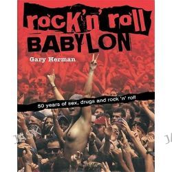 Rock 'n' Roll Babylon, 50 Years of Sex, Drugs and Rock 'n' Roll by Gary Herman, 9780859654005.