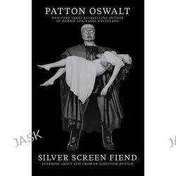 Silver Screen Fiend, Learning about Life from an Addiction to Film by Patton Oswalt, 9781451673210.