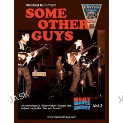 Some Other Guys - an Anthology of Some Other Groups That Helped Create the Mersey Sound by Manfred Kuhlmann, 9781588502025.