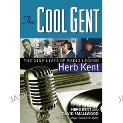 The Cool Gent, The Nine Lives of Radio Legend Herb Kent by Herb Kent, 9781556527746.