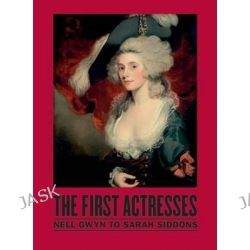 The First Actresses, Nell Gwyn to Sarah Siddons by Gill Perry, 9780472118274.