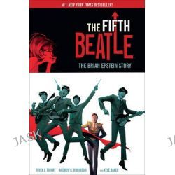 The Fifth Beatle, the Brian Epstein Story by Vivek J. Tiwary, 9781616558352.