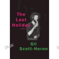 The Last Holiday, A Memoir by Gil Scott-Heron, 9780802129017.