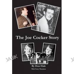 The Joe Cocker Story, The Early Days at Club 60 and the Esquire by Don Hale, 9781508436522.
