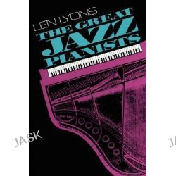 The Great Jazz Pianists, Speaking of Their Lives and Music by Len Lyons, 9780306803437.