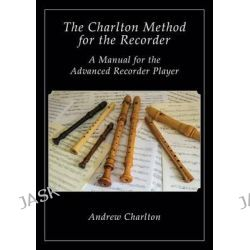 The Charlton Method of the Recorder by Andrew Charlton, 9781908904799.