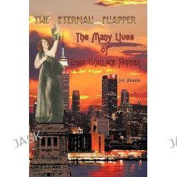 The Eternal Flapper, The Many Lives of Edna Wallace Hopper by Jim Alessio, 9781438961286.