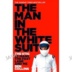 The Man in the White Suit, The Stig, Le Mans, The Fast Lane and Me by Ben Collins, 9780007331697.