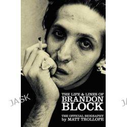 The Life & Lines of Brandon Block, The Official Brandon Block Biography by Matt Trollope, 9781467923408.