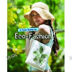 A Teen Guide to Eco-Fashion, Eco Guides by Liz Gogerly, 9781406249842.