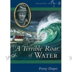 A Terrible Roar of Water, Disaster Strikes by Penny Draper, 9781550504149.
