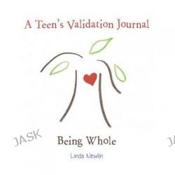 A Teen's Validation Journal, Being Whole by Linda Newlin, 9780988772472.