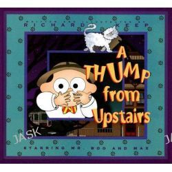 A Thump from Upstairs, Starring Mr. Boo and Max by Richard Keep, 9781561453481.