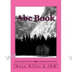 ABC Book by Maxx Miller, 9781500897116.