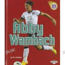 Abby Wambach, Amazing Athletes (Hardcover) by Jon M Fishman, 9781467721417.