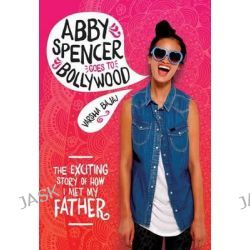 Abby Spencer Goes to Bollywood by Varsha Bajaj, 9780807563656.