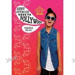 Abby Spencer Goes to Bollywood by Varsha Bajaj, 9780807563632.