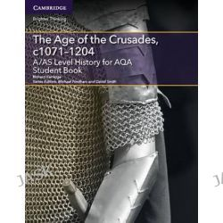 A/AS Level History for AQA the Age of the Crusades, C1071-1204 Student Book, Level (As) History Aqa by Richard Kerridge, 9781107587250.