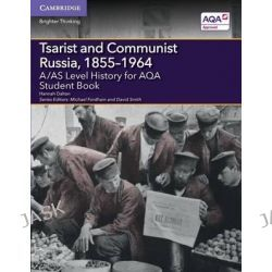 A/AS Level History for AQA Tsarist and Communist Russia, 1855-1964 Student Book, A Level (AS) History AQA by Hannah Dalton, 9781107531154.