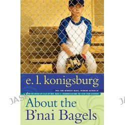 About the B'Nai Bagels by E L Konigsburg, 9781416957980.