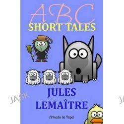 ABC Short Tales by Jules Lemaitre, 9781499115857.