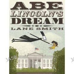 Abe Lincoln's Dream by Lane Smith, 9781596436084.