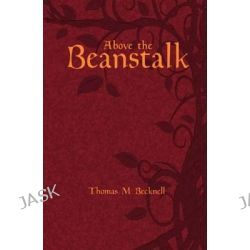 Above the Beanstalk by Thomas M Becknell, 9780615533889.