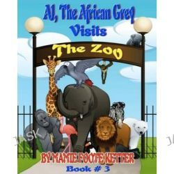 Aj the African Grey Visits the Zoo, Book #3 by Mamie Foote Ketter, 9781467930383.