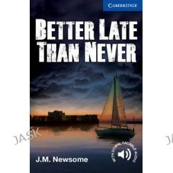 Better Late Than Never Level 5 Upper Intermediate, Cambridge English Readers by J. M. Newsome, 9781107671492.