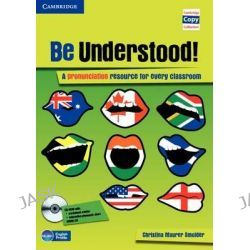 Be Understood! Book with CD-ROM and Audio CD Pack, A Pronunciation Resource for Every Classroom by Christina Maurer Smolder, 9780521138833.