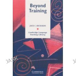 Beyond Training : Perspective on Language Teacher Education, Cambridge Language Teaching Library by Jack C. Richards, 9780521626804.