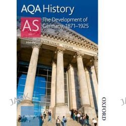 AQA History AS, Unit 1 - The Development of Germany, 1871-1925 by Sally Waller, 9781408503140.
