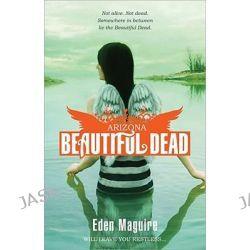 Arizona, Beautiful Dead Series : Book 2 by Eden Maguire, 9781402239458.