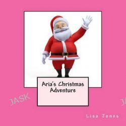 Aria's Christmas Adventure by Lisa Jones, 9781493774401.