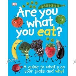 Are You What You Eat? by DK Publishing, 9781465429445.